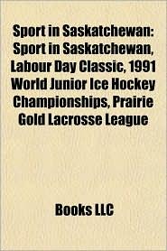 Sport in Saskatchewan: Canadian football in Saskatchewan, Ice hockey in Saskatchewan, Soccer in Saskatchewan, Sports teams in Saskatchewan - Source: Wikipedia