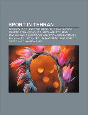 Sport in Tehran: Persepolis F.C, PAS Tehran F.C, 2010 Asian Indoor Athletics Championships, Steel Azin F.C, Azadi Stadium