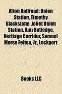 Alton Railroad: Union Station, Timothy Blackstone, Joliet Union Station, Ann Rutledge, Heritage Corridor, Samuel Morse Felton, JR., Lo
