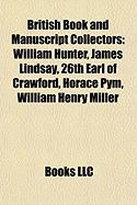 British Book and Manuscript Collectors: William Hunter, James Lindsay, 26th Earl of Crawford, Horace Pym, William Henry Miller