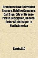 Broadcast Law: Television Licence, Holding Company, Call Sign, City of License, Pirate Decryption, General Order 40, Callsigns in Nor