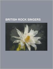 British Rock Singers - Books Llc