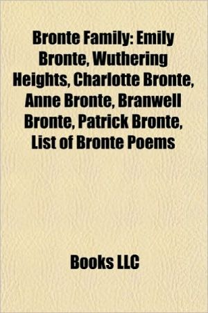 Bront family: Emily Bront, Wuthering Heights, Charlotte Bront, Anne Bront, The Tenant of Wildfell Hall, Branwell Bront