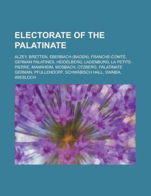 Electorate of the Palatinate: Alzey, Bretten, Eberbach (Baden), Franche-Comte, German Palatines, Heidelberg, Ladenburg, La Petite-Pierre, Mannheim,