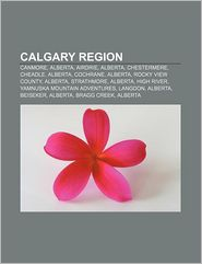 Calgary Region: Canmore, Alberta, Airdrie, Alberta, Chestermere, Cheadle, Alberta, Cochrane, Alberta, Rocky View County, Alberta, Strathmore - Source: Wikipedia