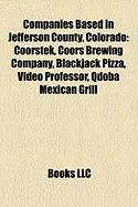 Companies Based in Jefferson County, Colorado: Coorstek, Coors Brewing Company, Blackjack Pizza, Video Professor, Qdoba Mexican Grill