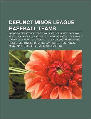 Defunct minor league baseball teams: Jackson Senators, Kelowna Heat, SpringfieldOzark Mountain Ducks, Calgary Outlaws, Youngstown Ohio Works