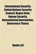 International Security: United Nations Security Council, Rogue State, Human Security, Humanitarian Intervention, Deterrence Theory
