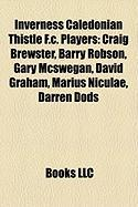 Inverness Caledonian Thistle F.C. Players: Craig Brewster, Barry Robson, Gary McSwegan, David Graham, Marius Niculae, Darren Dods