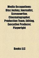Media Occupations: Disc Jockey, Journalist, Screenwriter, Cinematographer, Production Team, Editing, Executive Producer, Playwright