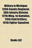 Military in Michigan: 126th Cavalry Regiment, 38th Infantry Division, 127th Wing, 1st Battalion, 119th Field Artillery, 107th Fighter Squadr