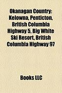 Okanagan Country: Kelowna, Penticton, British Columbia Highway 5, Big White Ski Resort, British Columbia Highway 97