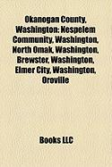 Okanogan County, Washington: Nespelem Community, Washington, North Omak, Washington, Brewster, Washington, Elmer City, Washington, Oroville