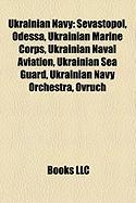 Ukrainian Navy: Sevastopol, Odessa, Ukrainian Marine Corps, Ukrainian Naval Aviation, Ukrainian Sea Guard, Ukrainian Navy Orchestra, O