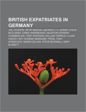 British expatriates in Germany: Joe Jackson, Kevin Keegan, George H.D. Gossip, Steve McClaren, Owen Hargreaves, Houston Stewart Chamberlain