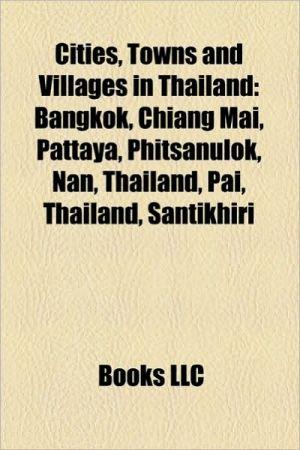 Cities, Towns and Villages in Thailand: Bangkok, Chiang Mai, Pattaya, Phitsanulok, Nan, Thailand, Pai, Thailand, Santikhiri
