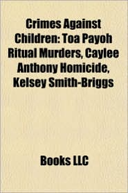 Crimes against children: School shooting, Beslan school hostage crisis, Toa Payoh ritual murders, Caylee Anthony homicide, Kelsey Smith-Briggs - Source: Wikipedia