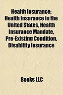 Health Insurance: Health Insurance in the United States, Health Insurance Mandate, Pre-Existing Condition, Disability Insurance