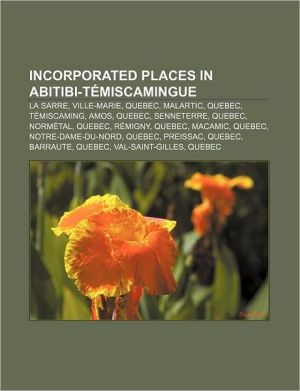 Incorporated places in Abitibi-T miscamingue: La Sarre, Ville-Marie, Quebec, Malartic, Quebec, T miscaming, Amos, Quebec, Senneterre, Quebec