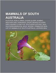 Mammals of South Australia: Platypus, Koala, Dingo, Sugar glider, Numbat, Western Grey Kangaroo, Short-beaked Echidna, Grey-headed Flying Fox - Source: Wikipedia