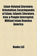 Islam-Related Literature: Orientalism, Encyclopaedia of Islam, Islamic Literature, Iran: A People Interrupted, Militant Islam Reaches America