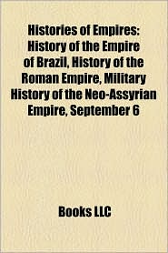 Histories of Empires: History of Imperial China, History of the British Empire, History of the Byzantine Empire - LLC Books (Editor)