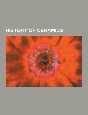 History of Ceramics: Mexican Ceramics, Chinese Ceramics, Ceramic Art, History of Pottery in the Southern Levant, Mississippian Culture Pott
