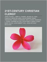 21st-Century Christian Clergy: Jerry Falwell, Jimmy G. Tharpe, Jim Wallis, Tony Campolo, Brian McLaren, Kevin O'Brien, Danny Yamashiro - Source Wikipedia, LLC Books (Editor)