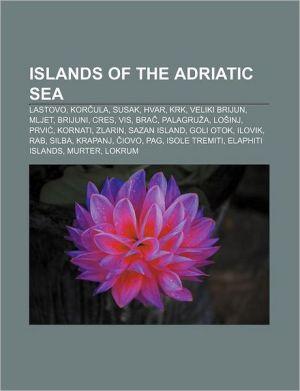 Islands of the Adriatic Sea: Lastovo, Kor ula, Susak, Hvar, Krk, Veliki Brijun, Mljet, Brijuni, Cres, Vis, Bra, Palagru a, Lo inj, Prvi