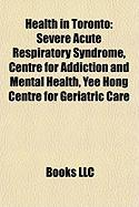 Health in Toronto: Severe Acute Respiratory Syndrome, Centre for Addiction and Mental Health, Yee Hong Centre for Geriatric Care