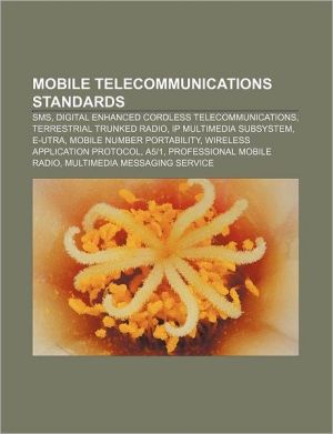 Mobile telecommunications standards: SMS, Digital Enhanced Cordless Telecommunications, Terrestrial Trunked Radio, IP Multimedia Subsystem