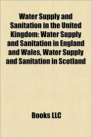 Water Supply And Sanitation In The United Kingdom - Books Llc