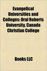 Evangelical Universities And Colleges - Books Llc