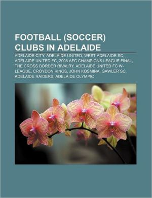 Football (Soccer) Clubs In Adelaide - Books Llc