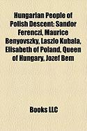 Hungarian People of Polish Descent: Sndor Ferenczi, Maurice Benyovszky, Lszl Kubala, Elisabeth of Poland, Queen of Hungary, Jzef Bem