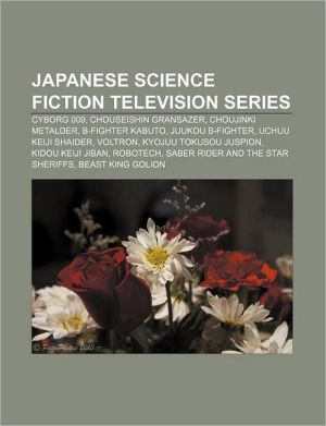 Japanese science fiction television series: Cyborg 009, Chouseishin Gransazer, Choujinki Metalder, B-Fighter Kabuto, Juukou B-Fighter - Source: Wikipedia