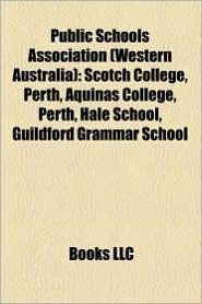 Public Schools Association (Western Australia): Scotch College, Perth, Aquinas College, Perth, Hale School, Guildford Grammar School - Source: Wikipedia