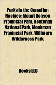 Parks In The Canadian Rockies - Books Llc