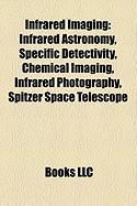 Infrared Imaging: Infrared Astronomy, Specific Detectivity, Chemical Imaging, Infrared Photography, Spitzer Space Telescope
