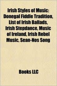 Irish styles of music: Irish dance, Irish folk music, Donegal fiddle tradition, Reel, Uilleann pipes, Riverdance, Folk music of Ireland - Source: Wikipedia