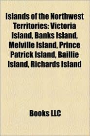 Islands Of The Northwest Territories - Books Llc
