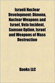 Israeli Nuclear Development - Books Llc