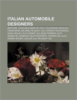 Italian Automobile Designers: Bertone, Coachbuilders of Italy, Italdesign Vehicles, Pininfarina, MG MGB, Peugeot 205, Ferrari Testarossa