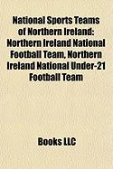 National Sports Teams of Northern Ireland: Northern Ireland National Football Team, Northern Ireland National Under-21 Football Team