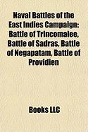 Naval Battles of the East Indies Campaign: Battle of Trincomalee, Battle of Sadras, Battle of Negapatam, Battle of Providien