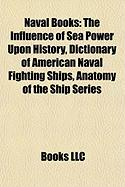Naval Books (Study Guide): The Influence of Sea Power Upon History, Dictionary of American Naval Fighting Ships, Anatomy of the Ship Series