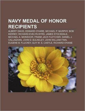 Navy Medal of Honor recipients: Albert David, Edward O'Hare, Michael P. Murphy, Bob Kerrey, Richard Evelyn Byrd, James Stockdale