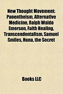 New Thought Movement: Panentheism, Alternative Medicine, Ralph Waldo Emerson, Faith Healing, Transcendentalism, Samuel Smiles, Huna, the Sec