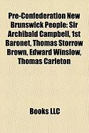 Pre-Confederation New Brunswick People: Sir Archibald Campbell, 1st Baronet, Thomas Storrow Brown, Edward Winslow, Thomas Carleton