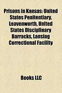 Prisons in Kansas: United States Penitentiary, Leavenworth, United States Disciplinary Barracks, Lansing Correctional Facility